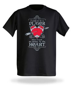 I used to be a player then I took an arrow in the heart (via...