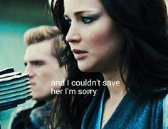 """""""I couldn't save her, I'm sorry."""" -Katniss"""