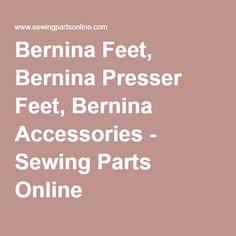 Bernina Feet, Bernina Presser Feet, Bernina Accessories - Sewing Parts Online includes short videos that demonstrates the feet in use.