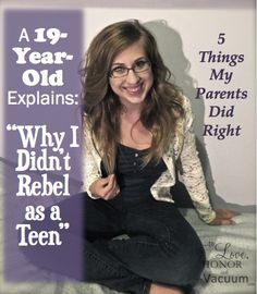 Why Do Teenagers Rebel? A 19-year-old explains how it doesn't HAVE to happen! great great read!!!!