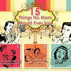 15 Things No Mom Would Ever Say | Pleated-Jeans.com