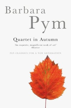 Quartet in Autumn by Barbara Pym (This is the story of four people in late middle-age - Edwin, Norman, Letty and Marcia - whose chief point of contact is that they work in the same office and they suffer the same problem - loneliness. Lovingly, poignantly, satirically and with much humour, Pym conducts us through their small lives and the facade they erect to defend themselves against the outside world.)