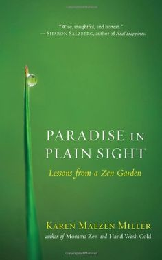 Paradise in Plain Sight: Lessons from a Zen Garden by Karen Maezen Miller #Books #Stories #Philosophy