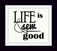 LIFE IS SEW GOOD - Vinyl Wall Art. Apply it directly to the wall, to the door, a mirror, or to the glass of a frame. The choice is yours and the