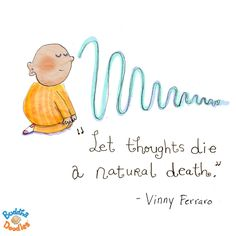 "a natural death."" Vinny Ferraro""Let thoughts die a natural death."" Vinny Ferrarodie a natural death."" Vinny Ferraro""Let thoughts die a natural death. Tiny Buddha, Little Buddha, Buddah Doodles, Yoga For Kids, Mindfulness Meditation, Inner Peace, Peace Of Mind, Spiritual Quotes, Illustrations"