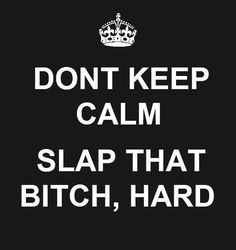 """and yes you'll get slapped if you lookin hoe..."" -nikki minaj..... pretty much sums it up."
