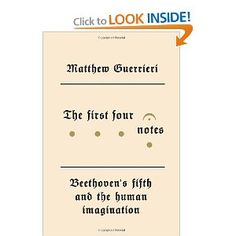 Amazon.com: The First Four Notes: Beethoven's Fifth and the Human Imagination (9780307593283): Matthew Guerrieri: Books