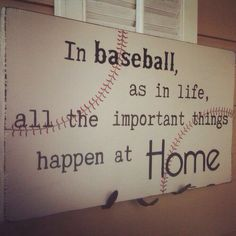 Baseball decor can use different wording and background but i like the saying