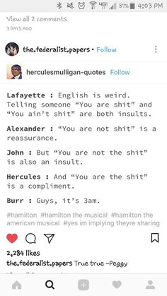 Group chat with mah friends.then mom friend wakes up Lyric Quotes, Movie Quotes, Quotes Quotes, Life Quotes, Hamilton Lin Manuel Miranda, Hamilton Fanart, Aaron Burr, Hamilton Musical, And Peggy