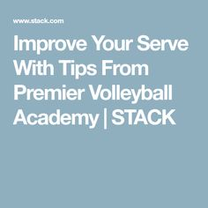 Improve Your Serve With Tips From Premier Volleyball Academy | STACK