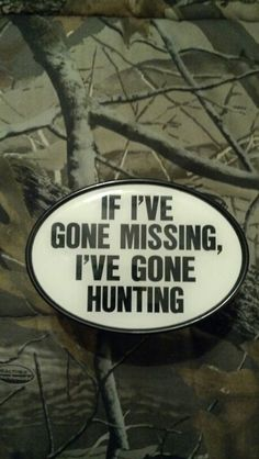 Gone Hunting Lol!  Unique items for unique people/ outdoor enthusiasts/  www.alwaysanadventure.com