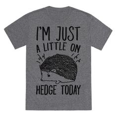 "I'm not mad, I'm just a little on ""hedge"" today! Look edgy and tell people to stay back because you're just a little on edge today with this cute and funny, hedgehog pun shirt!"