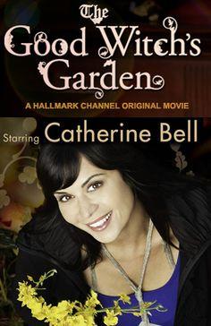 The Good Witch's Garden (Hallmark Movie) My #1 Very Favorite Movie!!I LOVE CATHERINE BELL