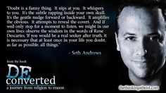 """If you would be a truth seeker...it is necessary that you at least once doubt all things"" - Seth Andrews"