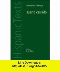 Huerto Cerrado by Alfredo Bryce Echenique (Hispanic Texts) (9780719064135) David Wood , ISBN-10: 0719064139  , ISBN-13: 978-0719064135 ,  , tutorials , pdf , ebook , torrent , downloads , rapidshare , filesonic , hotfile , megaupload , fileserve