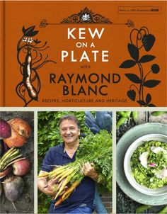 Try these three recipes from Raymond Blanc's latest book, Kew On A Plate (From Bournemouth Echo)