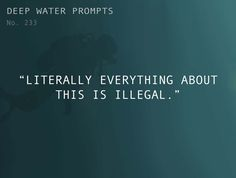 """Odd Prompts For Odd Stories Text: """"Literally everything about this is illegal."""""""