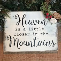 Heaven Is A Little Closer In The Mountains Wood Sign by SweetLouiseDesignsAK on Etsy