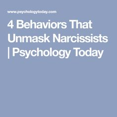 4 Behaviors That Unmask Narcissists | Psychology Today