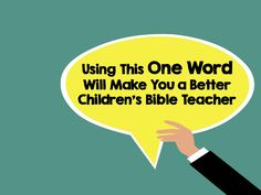 Using This One Word Will Make You a Better Children's Bible Teacher ~ RELEVANT CHILDREN'S MINISTRY