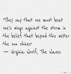 """... beyond this welter the sun shines"" -Virginia Woolf"