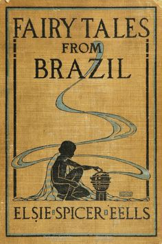 Fairy Tales from Brazil, by Elsie Spicer Eells.