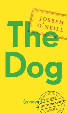The Dog: A Novel by Joseph O'Neill // Distraught by a breakup with his long-term girlfriend, the hero of this novel leaves NY to take an unusual job in a strange desert metropolis. Dog Books, Book Club Books, The Book, Books To Read, Book Nerd, Book Cover Design, Book Design, Best Books Of 2014, Literary Fiction