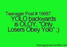 hahaahahahahahaha KATIE GOURLEY YOU NEED TO GET THIS IN YOUR HEAD AND STOP SAYING YOLO