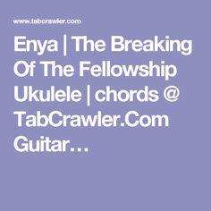 Enya | The Breaking Of The Fellowship Ukulele | chords @ TabCrawler.Com Guitar…