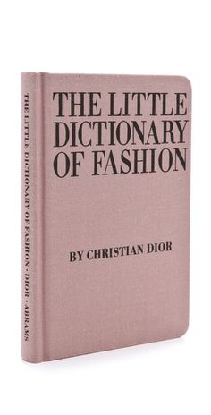 Books with Style: The Little Dictionary Of Fashion by Christian Dior. Via Shop Bop