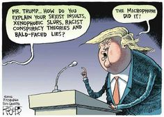 Mr. Trump, how do you explain you sexist insults, xenophobic slurs, racist conspiracy theories and bald-faced lies?  Trump's response: The microphone did it.