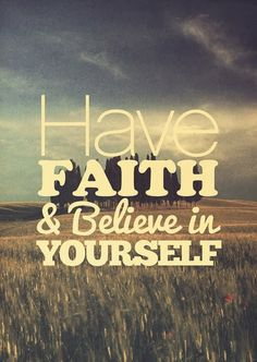 Have faith & believe in yourself | Inspirational Quotes