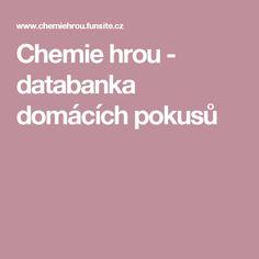Chemie hrou - databanka domácích pokusů Learning, Chemistry, Studying, Teaching, Onderwijs