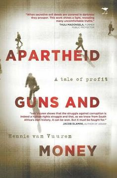 Apartheid, Guns And Money - A Tale Of Profit (Paperback): Hennie van Vuuren: 9781431424849 Armed Conflict, Book Festival, Apartheid, Book Categories, Freedom Fighters, Open Book, African History, Social Science, Books To Read