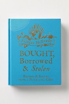 Bought, Borrowed & Stolen: Recipes and Knives From A Travelling Chef #anthropologie
