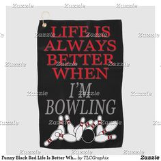 Shop Funny Black Red Life Is Better When Im Bowling Golf Towel created by TLCGraphix. Best Dad Gifts, Cool Gifts, Gifts For Dad, Tie Shop, Bowling Pins, Golf Towels, Red And White, Black, Drink Sleeves