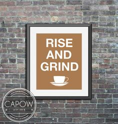 Coffee Art - Rise and Grind - Custom Print Poster wall decor kitchen wall art