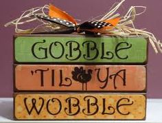 Gobble till ya Wobble!