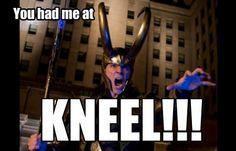Kneel for Loki