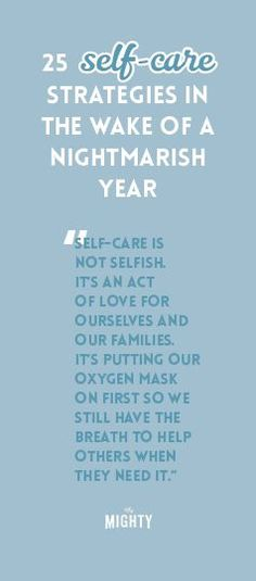 25 Self-Care Strategies in the Wake of a Nightmarish Year (Fitness Journal Thoughts) Mental Health Conditions, Self Care Activities, Self Compassion, Self Care Routine, Angst, Me Time, How To Better Yourself, Best Self, Helping Others