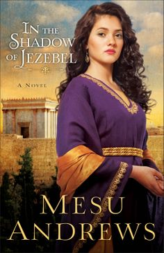 In The Shadow Of Jezebel by @Mesu Andrews ~ A Historical Romance Novel Review @Revell Books
