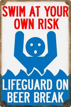 Our Swim At Your Own Risk - Lifeguard on Beer Break Sign is the perfect compliment to your pool or lake house. Printed on .032 Heavy Gauge Aluminum