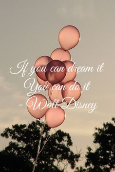 """If you can dream it, you can do it!"" - Walt Disney #quote #background #iphone5 #motivation #sky #balloons #nolimits"