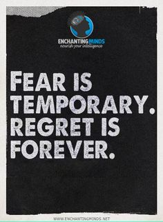 Fear is temporary. Regret is forever. - Anonymous  #EnchantingMinds #BestQuotes #LifeQuotes