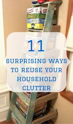 11 Surprising Ways To Reuse Your Household Clutter