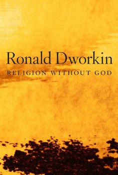 Religion without God by Ronald Dworkin…