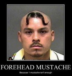 When people got crazy, do various fashions and you will see here funny forehead mustache which looks completely bizarre and weird…lol