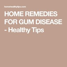 HOME REMEDIES FOR GUM DISEASE - Healthy Tips