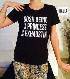 Gosh being a princess is exhausting Tshirt black by Nallashop