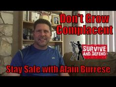 Don't Grow Complacent - Stay Safe with Alain Burrese
